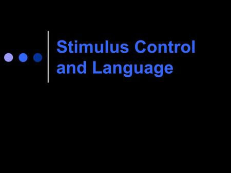 "Stimulus Control and Language. Why is Understanding Stimulus Control so Important in Teaching Children with Autism? ""Because the aim of virtually all."