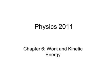 Physics 2011 Chapter 6: Work and Kinetic Energy. Work.