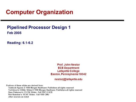 Prof. John Nestor ECE Department Lafayette College Easton, Pennsylvania 18042 Computer Organization Pipelined Processor Design 1.