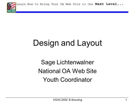 NOAC 2002 E-Scouting1 Design and Layout Sage Lichtenwalner National OA Web Site Youth Coordinator.