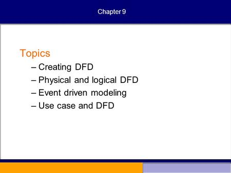 Chapter 9 Topics –Creating DFD –Physical and logical DFD –Event driven modeling –Use case and DFD.