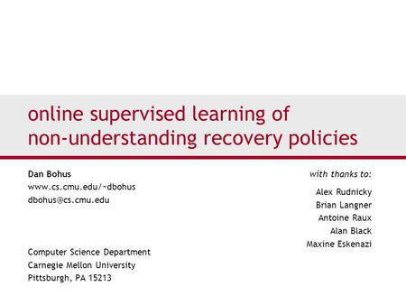 Online supervised learning of non-understanding recovery policies Dan Bohus  Computer Science Department Carnegie.