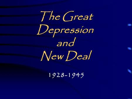 The Great Depression and New Deal 1928-1945 Stock Market Crash October 29, 1929. BLACK TUESDAY.