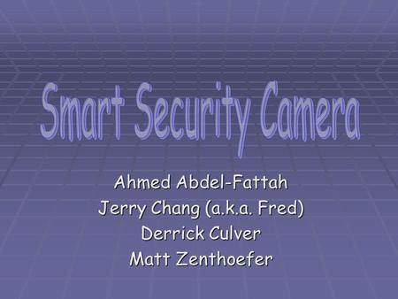 Ahmed Abdel-Fattah Jerry Chang (a.k.a. Fred) Derrick Culver Matt Zenthoefer.