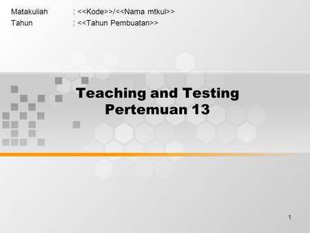 1 Teaching and Testing Pertemuan 13 Matakuliah: >/ > Tahun: >