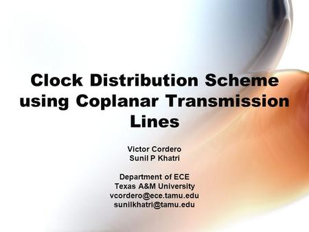 Clock Distribution Scheme using Coplanar Transmission Lines Victor Cordero Sunil P Khatri Department of ECE Texas A&M University