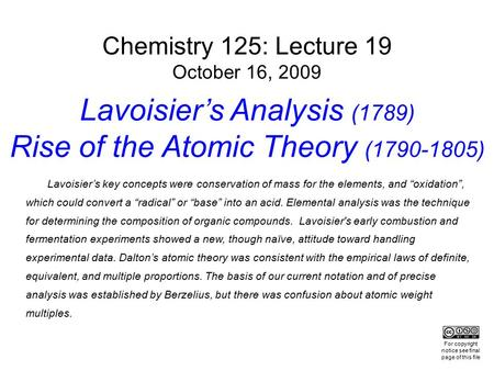 Chemistry 125: Lecture 19 October 16, 2009 Lavoisier's Analysis (1789) Rise of the Atomic Theory (1790-1805) Lavoisier's key concepts were conservation.