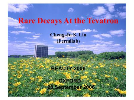 1 Rare Decays At the Tevatron Cheng-Ju S. Lin (Fermilab ) BEAUTY 2006 OXFORD 28 September 2006.