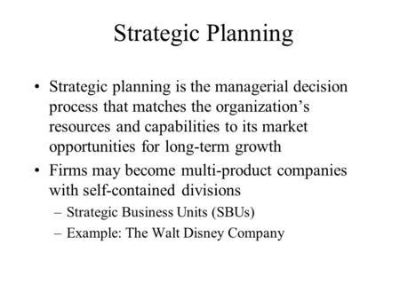 Strategic Planning Strategic planning is the managerial decision process that matches the organization's resources and capabilities to its market opportunities.