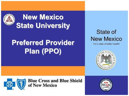 New Mexico State University Preferred Provider Plan (PPO) State of New Mexico For a state of better health!