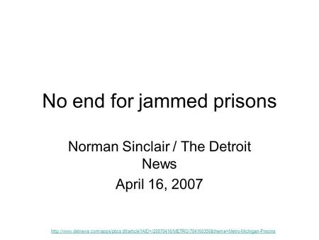 No end for jammed prisons Norman Sinclair / The Detroit News April 16, 2007