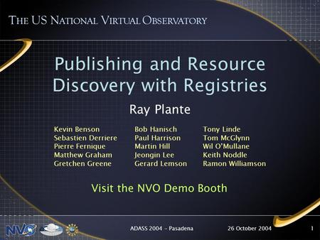 26 October 2004ADASS 2004 - Pasadena1 Publishing and Resource Discovery with Registries Ray Plante T HE US N ATIONAL V IRTUAL O BSERVATORY Kevin Benson.