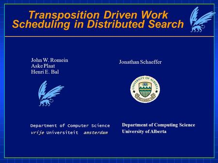 Transposition Driven Work Scheduling in Distributed Search Department of Computer Science vrijeamsterdam vrije Universiteit amsterdam John W. Romein Aske.