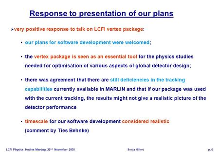 LCFI Physics Studies Meeting, 22 nd November 2005Sonja Hillertp. 0 Response to presentation of our plans  very positive response to talk on LCFI vertex.