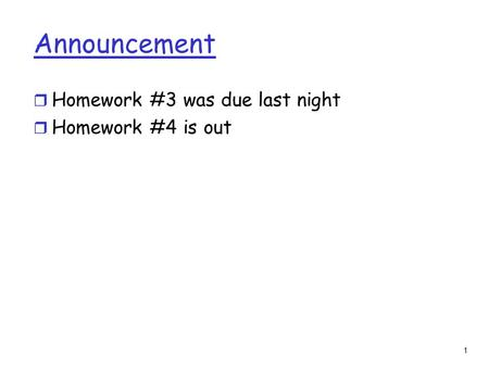 1 Announcement r Homework #3 was due last night r Homework #4 is out.