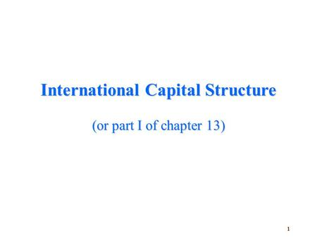 1 International Capital Structure (or part I of chapter 13)
