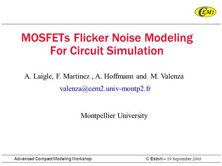 © Estoril – 19 September 2003 Advanced Compact Modeling Workshop MOSFETs Flicker Noise Modeling For Circuit Simulation Montpellier University A. Laigle,