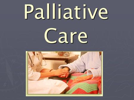 Palliative Care. What is Palliative Care? ► Palliative care is an approach that improves the quality of life of patients and their families facing the.