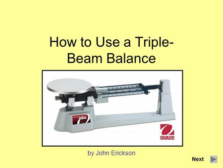 How to Use a Triple- Beam Balance by John Erickson Next.