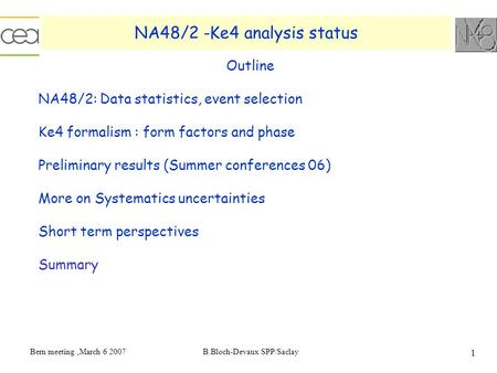 Bern meeting,March 6 2007B.Bloch-Devaux SPP/Saclay 1 NA48/2 -Ke4 analysis status Outline NA48/2: Data statistics, event selection Ke4 formalism : form.