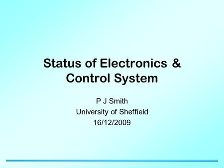 Status of Electronics & Control System P J Smith University of Sheffield 16/12/2009.