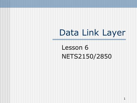 1 Data Link Layer Lesson 6 NETS2150/2850. 2 Position of the data-link layer McGraw-Hill © The McGraw-Hill Companies, Inc., 2004.