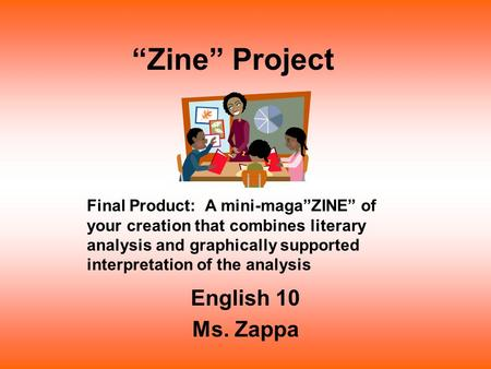 """Zine"" Project English 10 Ms. Zappa Final Product: A mini-maga""ZINE"" of your creation that combines literary analysis and graphically supported interpretation."