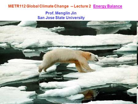 METR112 Global Climate Change -- Lecture 2 Energy Balance Prof. Menglin Jin San Jose State University.