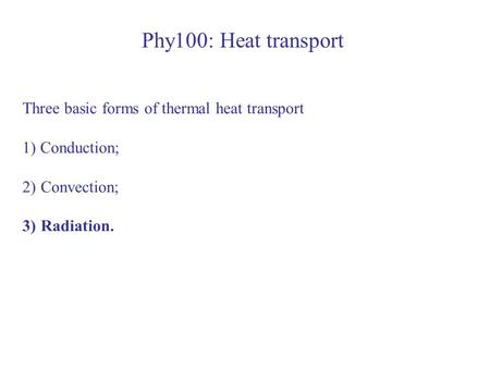 Phy100: Heat transport Three basic forms of thermal heat transport