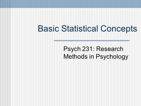 Basic Statistical Concepts Psych 231: Research Methods in Psychology.