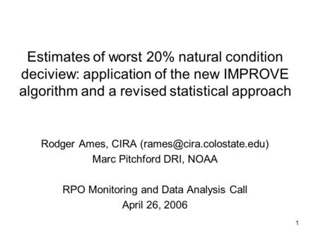 1 Estimates of worst 20% natural condition deciview: application of the new IMPROVE algorithm and a revised statistical approach Rodger Ames, CIRA
