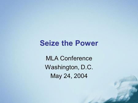Seize the Power MLA Conference Washington, D.C. May 24, 2004.