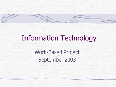 Information Technology Work-Based Project September 2003.