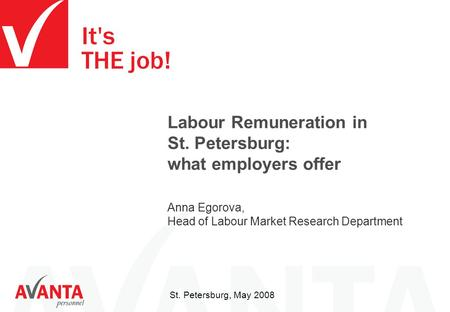 St. Petersburg, May 2008 Labour Remuneration in St. Petersburg: what employers offer Anna Egorova, Head of Labour Market Research Department.