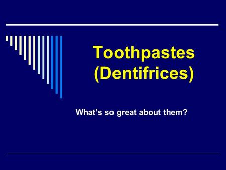 Toothpastes (Dentifrices) What's so great about them?