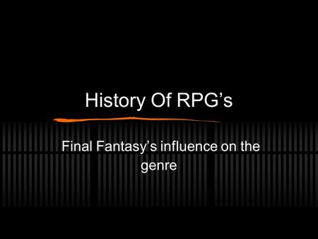 History Of RPG's Final Fantasy's influence on the genre.