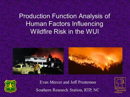 Production Function Analysis of Human Factors Influencing Wildfire Risk in the WUI This presentation will probably involve audience discussion, which will.