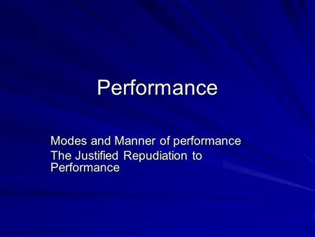 Performance Modes and Manner of performance The Justified Repudiation to Performance.