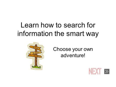 Learn how to search for information the smart way Choose your own adventure!