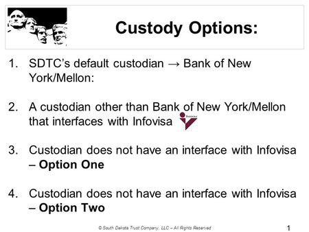© South Dakota Trust Company, LLC – All Rights Reserved Custody Options: 1.SDTC's default custodian → Bank of New York/Mellon: 2.A custodian other than.