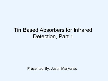 Tin Based Absorbers for Infrared Detection, Part 1