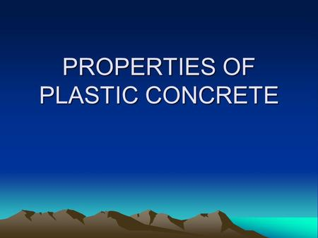 PROPERTIES OF PLASTIC CONCRETE