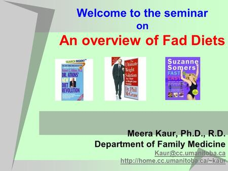 Welcome to the seminar on An overview of Fad Diets Meera Kaur, Ph.D., R.D. Department of Family Medicine