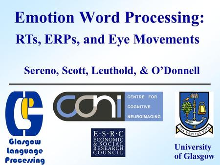 Emotion Word Processing: Sereno, Scott, Leuthold, & O'Donnell RTs, ERPs, and Eye Movements University of Glasgow Glasgow Language Processing.