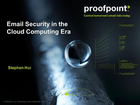 1 Proofpoint, Inc. Proprietary and Confidential ©2010 Email Security in the Cloud Computing Era Stephen Hui.