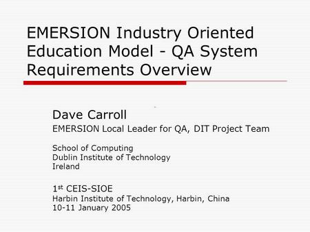 EMERSION Industry Oriented Education Model - QA System Requirements Overview Dave Carroll EMERSION Local Leader for QA, DIT Project Team School of Computing.