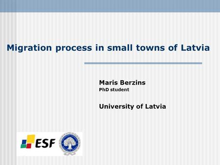 Migration process in small towns of Latvia Maris Berzins PhD student University of Latvia.
