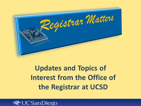 Updates and Topics of Interest from the Office of the Registrar at UCSD.