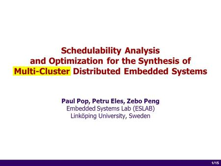 1 of 14 1/15 Schedulability Analysis and Optimization for the Synthesis of Multi-Cluster Distributed Embedded Systems Paul Pop, Petru Eles, Zebo Peng Embedded.