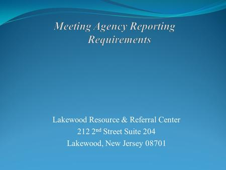 Lakewood Resource & Referral Center 212 2 nd Street Suite 204 Lakewood, New Jersey 08701.